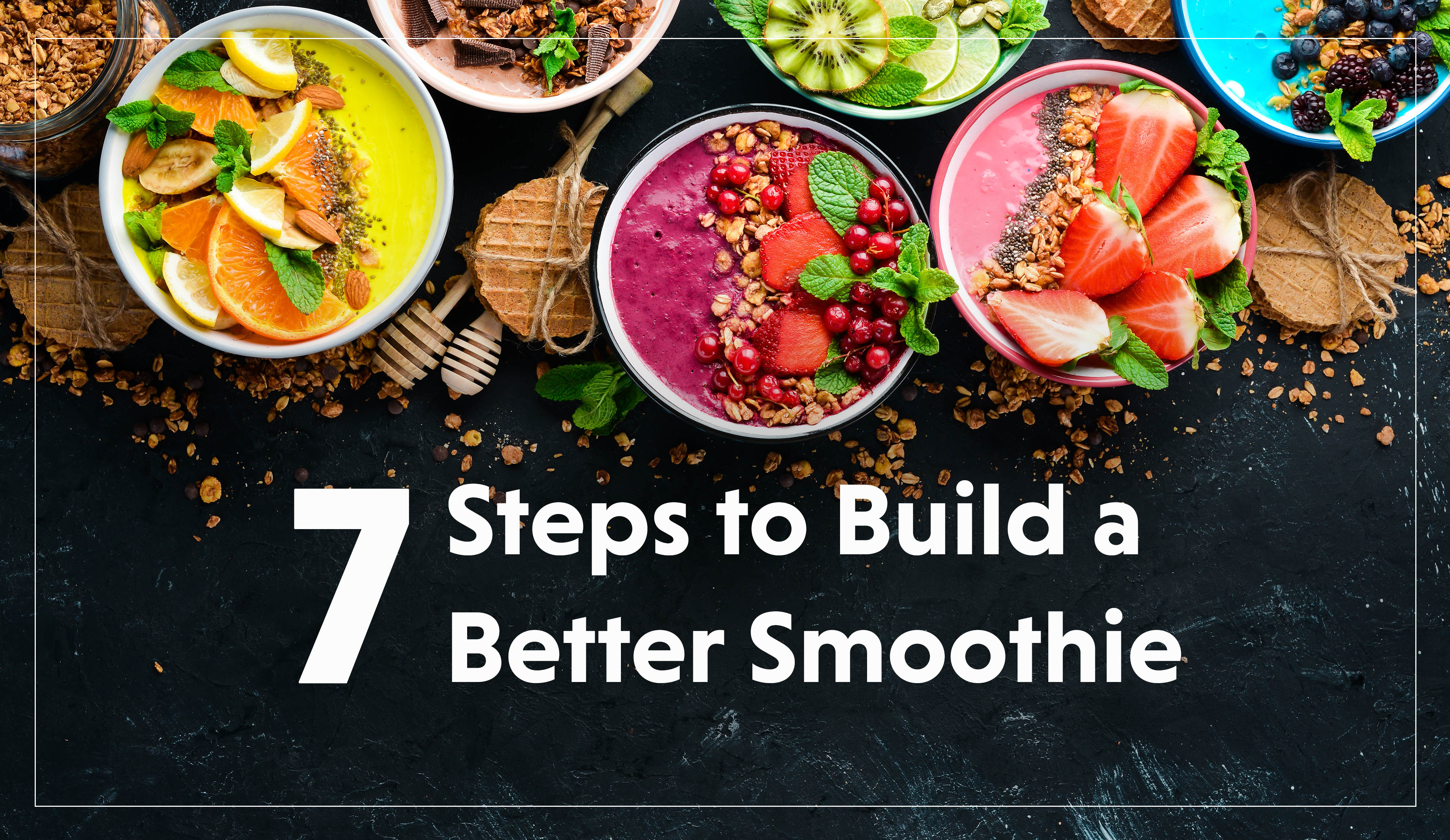 7 Steps to Build a Better Smoothie