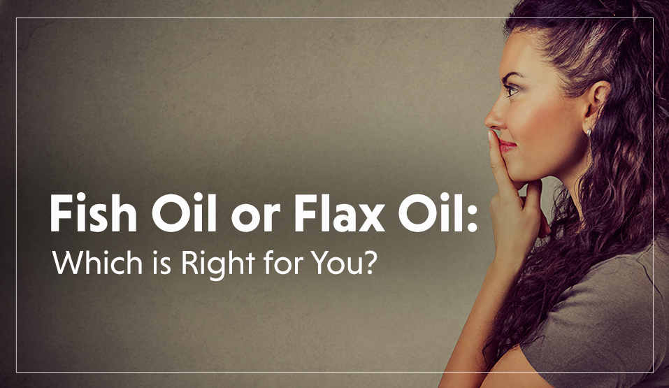 Fish oil or flax oil, which is best?